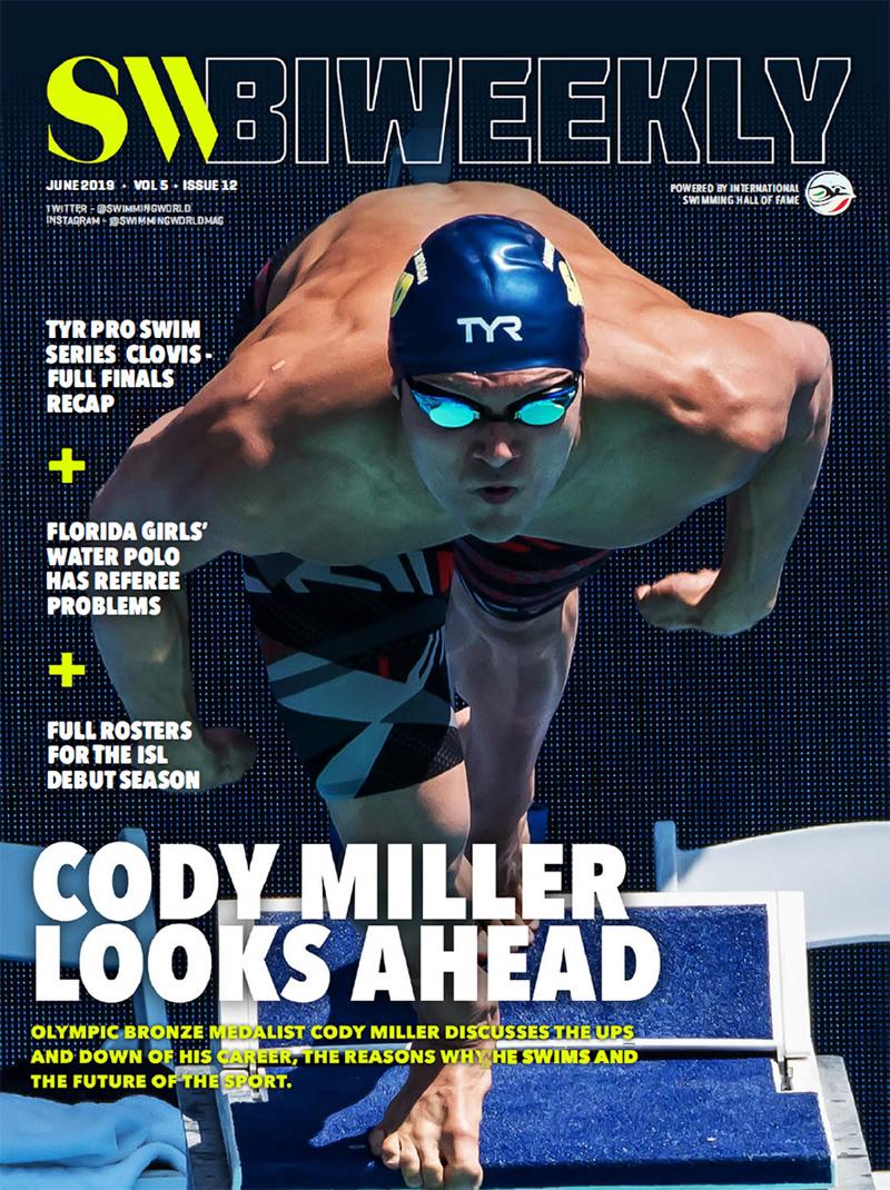 Swimming World Biweekly Cover Cody Miller TYR Pro Swim Clovis Full Finals Recap 6-21-19